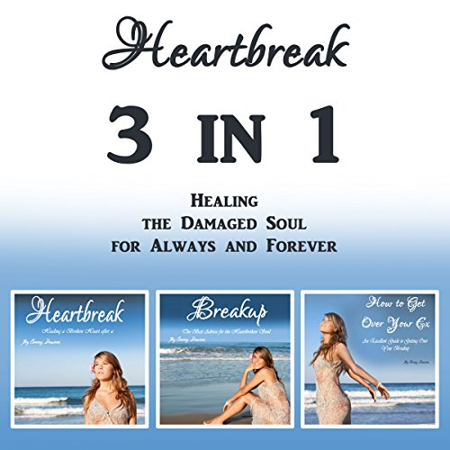 Heartbreak: 3 in 1 - Healing the Damaged Soul for Always and Forever cover art
