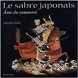Le Sabre japonais, âme du samouraï de Gregory Irvine ( 1 novembre 2003 )
