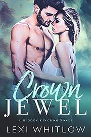 Crown Jewel: A Hidden Kingdom Royal Romance