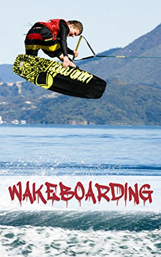 Wakeboarding: How To Wakeboard - A Step By Step guide! (English Edition) 🔥