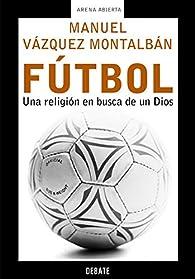 Fútbol: Una religión en busca de un Dios par Manuel Vázquez Montalbán