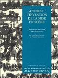 ANTOINE, L'INVENTION DE LA MISE EN SCENE. Anthologie des textes d'André Antoine