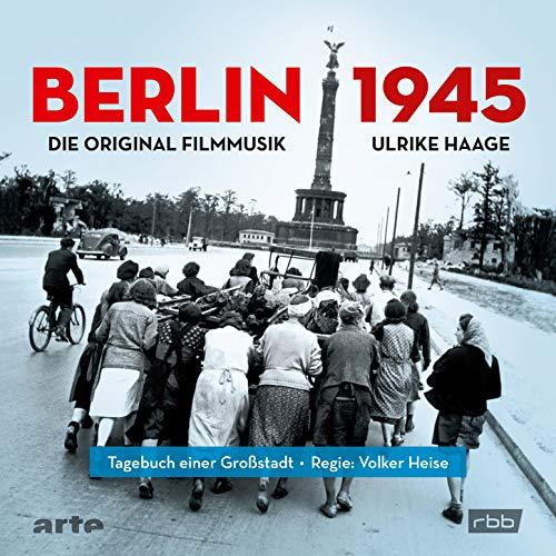 Berlin 1945 - Tagebuch einer Großstadt (Die Original Filmmusik)