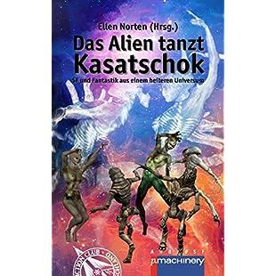 Das Alien tanzt Kasatschok SF und Fantastik aus einem heiteren Universum (German Edition)