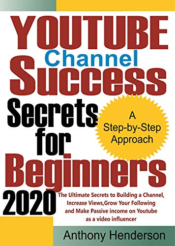 YOUTUBE  Channel  Success Secrets  For Beginners 2020: The Ultimate Secrets to Building a Channel, Increase Views, Grow Your Following and Make Passive ... as a Video Influencer (English Edition)