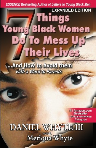 7 Things Young Black Women Do to Mess Up Their Lives: ...And How to Avoid Them (With a Word to Parents)