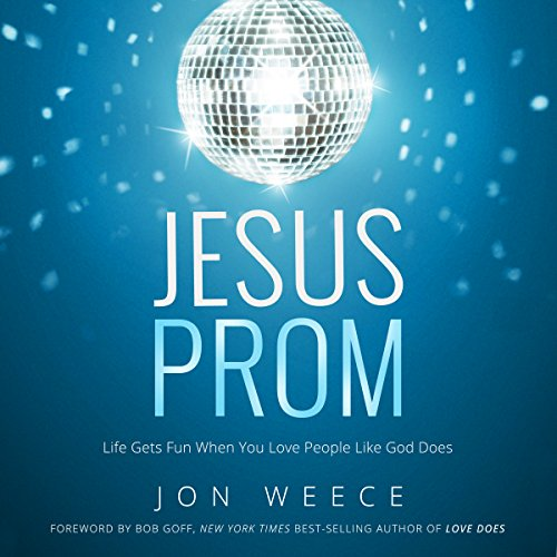 Jesus Prom     Life Gets Fun When You Love People Like God Does              By:                                                                                                                                 John Weece                               Narrated by:                                                                                                                                 E. Timothy Bass                      Length: 3 hrs and 59 mins     36 ratings     Overall 4.8
