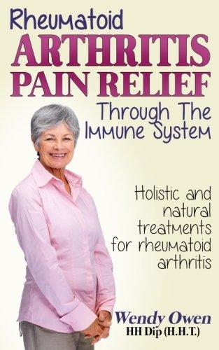 Rheumatoid Arthritis Pain Relief: Treatment of rheumatoid arthritis through the immune system: Volume 1 (Natural Health Books)