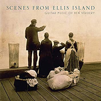 Scenes from Ellis Island: Guitar Music of Benjamin Verdery