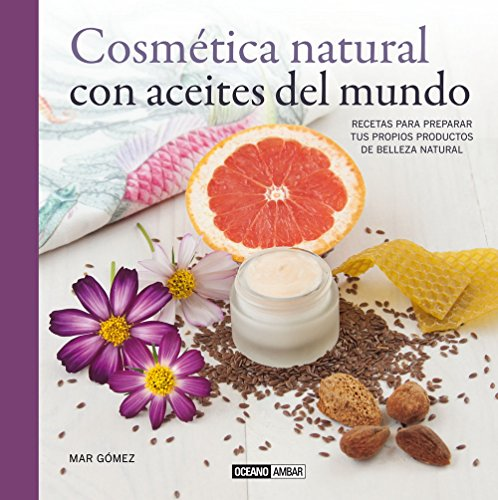 Cosmética Natural Con Aceites Del Mundo (Belleza (oceano Ambar))