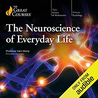 Neuroscience of Everyday Life                   By:                                                                                                                                 The Great Courses                               Narrated by:                                                                                                                                 Professor Sam Wang                      Length: 17 hrs and 55 mins     3 ratings     Overall 4.7