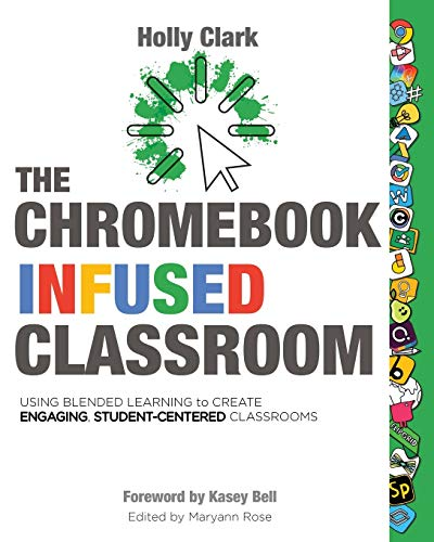 mejores Chromebooks The Chromebook Infused Classroom: Using Blended Learning to Create Engaging Student Centered Classrooms