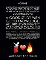 A Good EDUCATIONAL Reference Course of God's Presence, Truth, Spirit, Heart, Holy Bible, Fundamental Doctrines, Love: A Good Study with Good Knowledge, with quality and quantity of Evidences for Pos: {Isa26:3; Pro2:1-5; 3:5-6; Eze14:23; Joh14-17; 2Cor6; 1