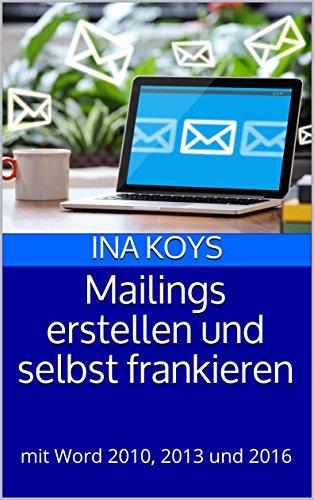 Mailings erstellen und selbst frankieren: mit Word 2010, 2013 und 2016 (Kurz &...