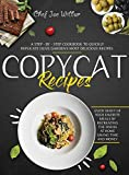 Copycat Recipes: A Step-by-Step Cookbook to Quickly Replicate Olive Garden's Most Delicious Recipes. Enjoy Many of Your Favorite Meals by Recreating the Dishes at Home Saving Time and Money