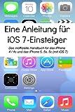 Eine Anleitung für iOS 7-Einsteiger: Das inoffizielle Handbuch für das iPhone 4 / 4s und das iPhone 5, 5s, 5c (mit iOS 7) (German Edition)