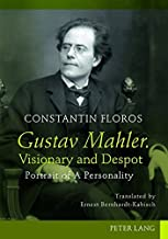 Gustav Mahler. Visionary and Despot: Portrait of A Personality- Translated by Ernest Bernhardt-Kabisch
