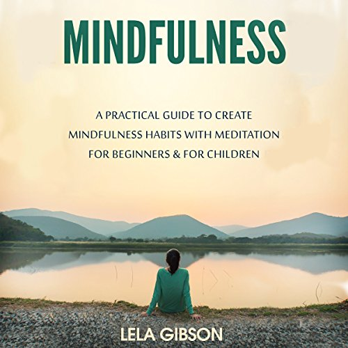Mindfulness: A Practical Guide to Create Mindfulness Habits with Meditation for Beginners & for Children audiobook cover art