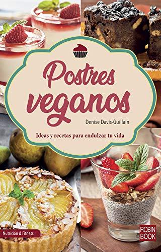 Postres veganos: Ideas Y Recetas Para Endulzar Tu Vida (Nutrición & Fitness)