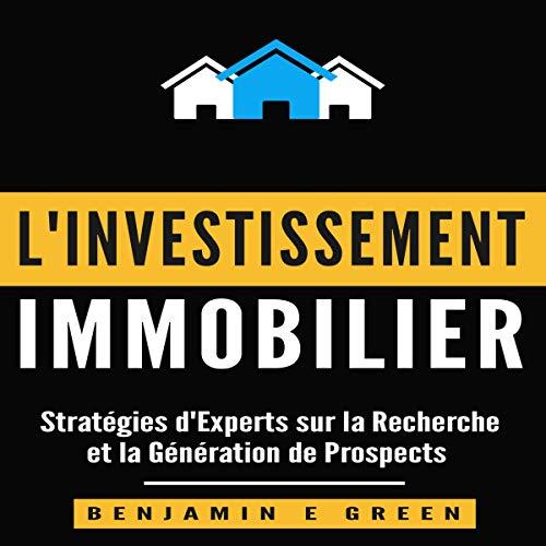 Investissement immobilier: Stratégies d'experts sur la recherche et la génération de prospects [Real Estate Investment: Expert Strategies on Research and Lead Generation] Audiobook By Benjamin E Green cover art