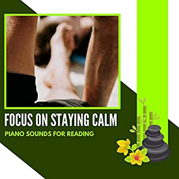 Focus On Staying Calm - Piano Sounds For Reading