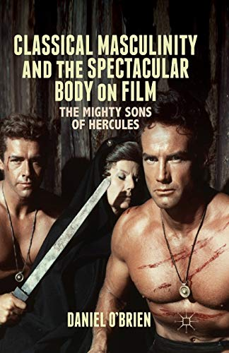 Classical Masculinity and the Spectacular Body on Film: The Mighty Sons of Hercules