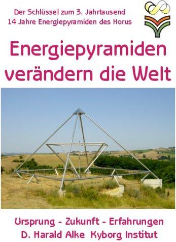Energiepyramiden verändern die Welt: Ursprung - Zukunft - Erfahrungen