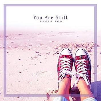 You Are Still