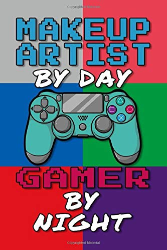 Makeup Artist By Day Gamer By Night Journal Notebook: 6 X 9, College Ruled Notebook for Cool Makeup Artist Career Oriented Men and Women, Gift for Makeup Artist Student and Graduates Gaming Art Design