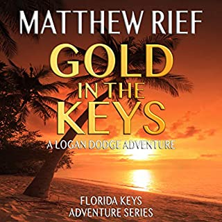 Gold in the Keys: A Logan Dodge Adventure     Florida Keys Adventure Series, Book 1              By:                                                                                                                                 Matthew Rief                               Narrated by:                                                                                                                                 Adam Riley                      Length: 6 hrs and 47 mins     9 ratings     Overall 4.6
