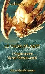Le choix atlante - L'origine secrète du mal planétaire actuel de Guillaume Delaage