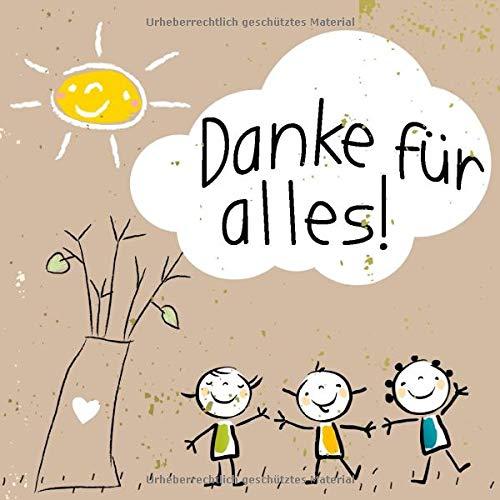 Danke für alles!: Zum Abschied aus Kindergarten, Krippe, Kita, Schule - Geschenk für die Erzieherin, Lehrerin, Tagesmutter und Co.