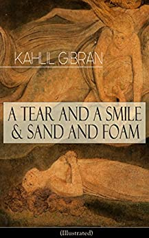 A Tear And A Smile & Sand And Foam (Illustrated): Inspiring Tales and Poems from the Renowned Philosopher and Artist, Author of The Prophet, The Broken Wings & Jesus The Son Of Man by [Kahlil Gibran]