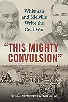 This Mighty Convulsion: Whitman and Melville Write the Civil War (Iowa Whitman)