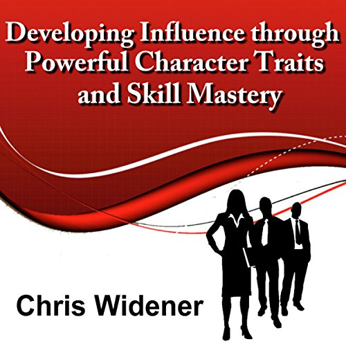 Developing Influence Through Powerful Character Traits and Skill Mastery  audiobook cover art