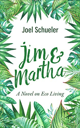 Book: Jim & Martha - A Novel on Eco Living by Joel Schueler