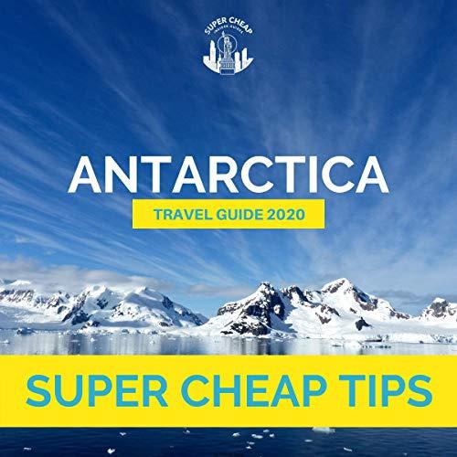 Super Cheap Antarctica Travel Guide 2020 cover art