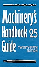 Machinery's Handbook Guide: Guide to the Use of Tables and Formulas in Machinery's Handbook, 25th Edition