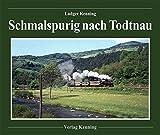 Schmalspurig nach Todtnau: Das 'Todtnauerli', die Schmalspurbahn Zell i.W. - Todtnau - Ludger Kenning