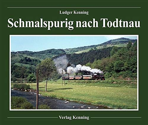 Schmalspurig nach Todtnau: Das 'Todtnauerli', die Schmalspurbahn Zell i.W. - Todtnau