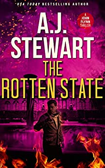The Rotten State (John Flynn Thrillers Book 4) by [A.J. Stewart]