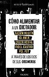 Cómo alimentar a un dictador. Sadam Huseín, Idi Amin, Enver Hoxha, Fidel Castro y Pol Pot a través de los ojos de sus cocineros