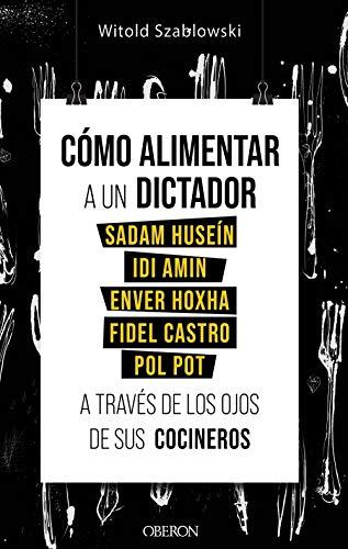 Cómo alimentar a un dictador. Sadam Huseín, Idi Amin, Enver Hoxha, Fidel...