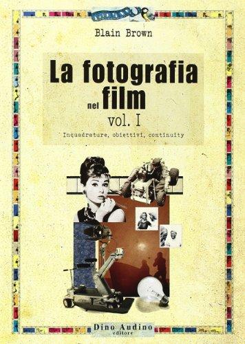 La fotografia nel film. Inquadrature, obiettivi, continuity (Vol. 1)
