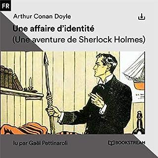 Une affaire d'identité     Une aventure de Sherlock Holmes              De :                                                                                                                                 Arthur Conan Doyle                               Lu par :                                                                                                                                 Gaël Pettinaroli                      Durée : 37 min     1 notation     Global 4,0