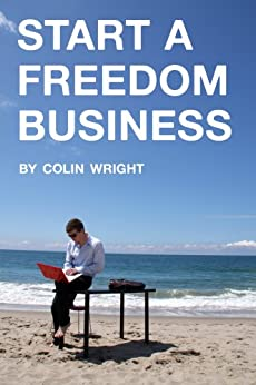 Start a Freedom Business by [Colin Wright]