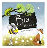 Bia the Bee Learns to Dance: A story that inspires you to chase your dreams