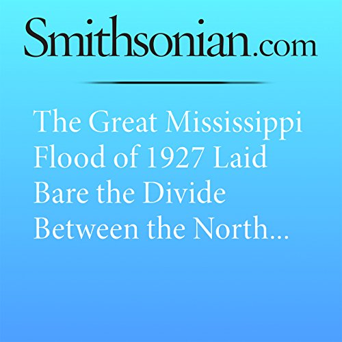 The Great Mississippi Flood of 1927 Laid Bare the Divide Between the North and the South audiobook cover art