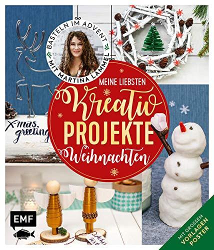Meine liebsten Kreativ-Projekte – Weihnachten: Basteln im Advent mit Martina Lammel, die beliebte TV-Expertin – Mit großem Vorlagenposter