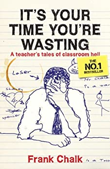 It's Your Time You're Wasting: A Teacher's Tales of Classroom Hell (Frank Chalk Book 1) by [Frank Chalk]